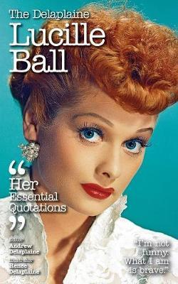 The Delaplaine Lucille Ball - Her Essential Quotations by Andrew Delaplaine image