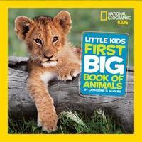 Little Kids First Big Book of Animals by Catherine D. Hughes