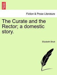 The Curate and the Rector; A Domestic Story. by Elizabeth Strutt