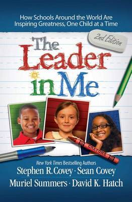 The Leader in Me: How Schools Around the World Are Inspiring Greatness, One Child at a Time by Stephen R Covey