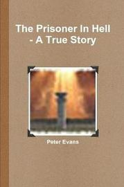 The Prisoner in Hell - A True Story by Peter Evans