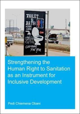 Strengthening the Human Right to Sanitation as an Instrument for Inclusive Development by Pedi Chiemena Obani