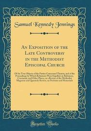 An Exposition of the Late Controversy in the Methodist Episcopal Church by Samuel Kennedy Jennings image