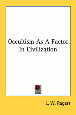 Occultism as a Factor in Civilization by L.W. Rogers image