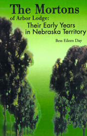The Mortons of Arbor Lodge:: Their Early Years in Nebraska Territory by Bess Eileen Day image