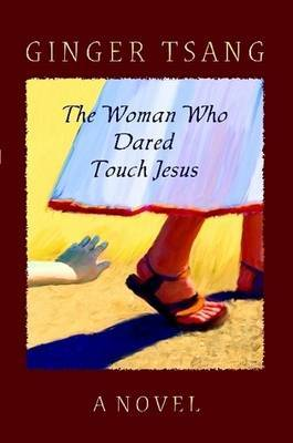 The Woman Who Dared Touch Jesus by Ginger Tsang image