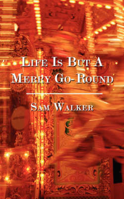 Life Is But a Merry Go-Round by Sam Walker
