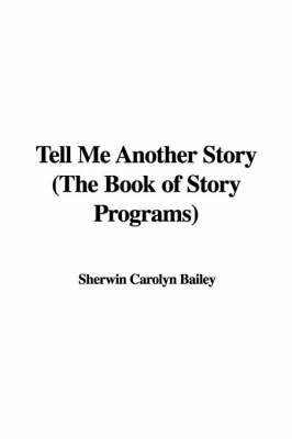 Tell Me Another Story (the Book of Story Programs) by Sherwin Carolyn Bailey
