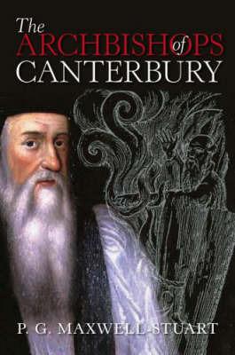 Archbishops of Canterbury by P.G. Maxwell-Stuart