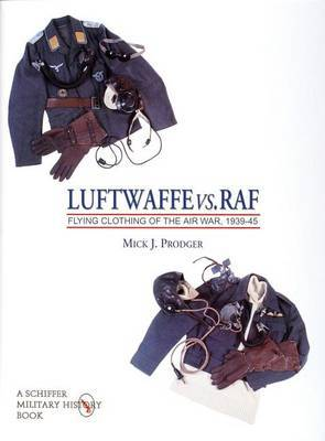 Luftwaffe vs. RAF: Flying Clothing of the Air War, 1939-45 by Mick,J. Prodger