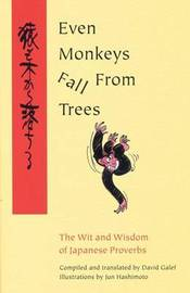 Even Monkeys Fall from Trees: The Wit and Wisdom of Japanese Proverbs: v.1 image