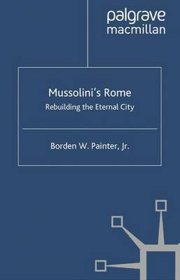 Mussolini's Rome by B. Painter