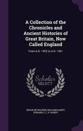 A Collection of the Chronicles and Ancient Histories of Great Britain, Now Called England by Jehan de Wavrin image