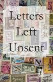 Letters Left Unsent by J