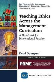 Teaching Ethics Across the Management Curriculum by Kemi Ogunyemi