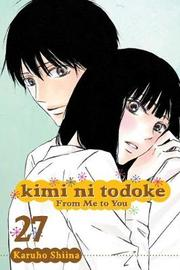 Kimi ni Todoke: From Me to You, Vol. 27 by Karuho Shiina