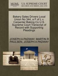 Bakery Sales Drivers Local Union No 344, A F of L V. Carpenter Baking Co U.S. Supreme Court Transcript of Record with Supporting Pleadings by Joseph A Padway
