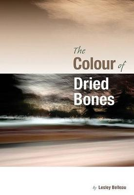The Colour of Dried Bones by Lesley Belleau image