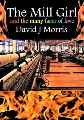 The Mill Girl and the Many Faces of Love by David J Morris