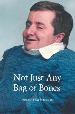 Not Just Any Bag of Bones by Jonathan Peter Studebaker