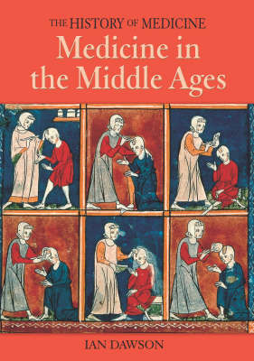 History of Medicine: Medicine In The Middle Ages by Ian Dawson