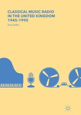 Classical Music Radio in the United Kingdom, 1945-1995 by Tony Stoller