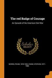 The Red Badge of Courage by Norris Frank (1870-1902.)