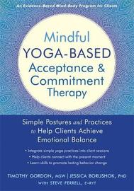 Mindful Yoga-Based Acceptance and Commitment Therapy by Gordon, Timothy