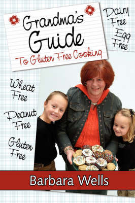 Grandma's Guide to Gluten Free Cooking: Gluten Free, Wheat Free, Dairy Free, Egg Free, Peanut Free by Barbara Wells, M. image