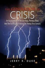 The Generation of Crisis by Jerry R Duke