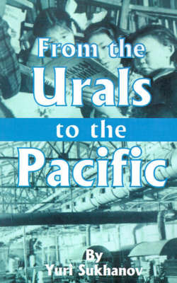 From the Urals to the Pacific by Y. Sukhanov