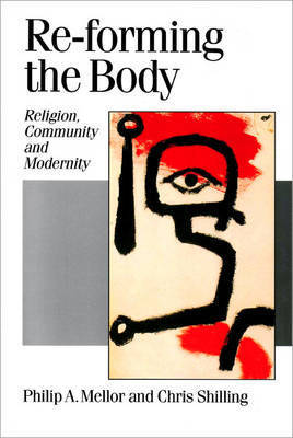 Re-forming the Body by Philip A. Mellor
