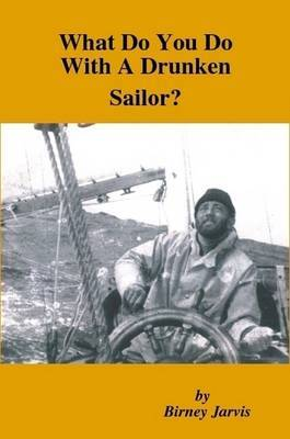 What Do You Do With A Drunken Sailor? by Birney Jarvis