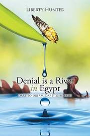 Denial is a River In Egypt by Liberty Hunter
