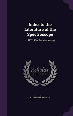 Index to the Literature of the Spectroscope by Alfred Tuckerman image