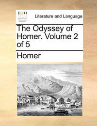 The Odyssey of Homer. Volume 2 of 5 by Homer