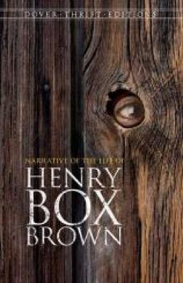 Narrative of the Life of Henry Box Brown by Henry Brown