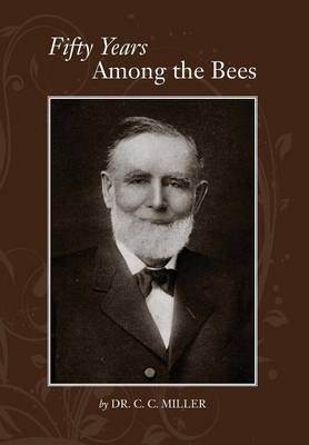 Fifty years among Bees by C.C Miller