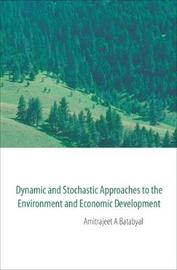 Dynamic And Stochastic Approaches To The Environment And Economic Development by Amitrajeet A Batabyal image