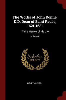 The Works of John Donne, D.D. Dean of Saint Paul's, 1621-1631 by Henry Alford image