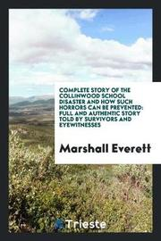 Complete Story of the Collinwood School Disaster and How Such Horrors Can Be Prevented by Marshall Everett