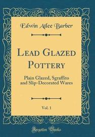 Lead Glazed Pottery, Vol. 1 by Edwin Atlee Barber image