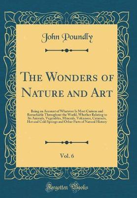 The Wonders of Nature and Art, Vol. 6 by John Poundly image