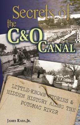Secrets of the C&o Canal by James Rada Jr image