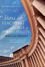 Papal Teaching in the Age of Infallibility, 1870 to the Present by Kevin T Keating image