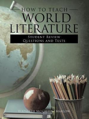 How to Teach World Literature by Elizabeht McCallum Marlow
