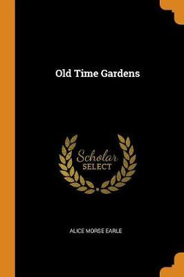 Old Time Gardens by Alice Morse Earle