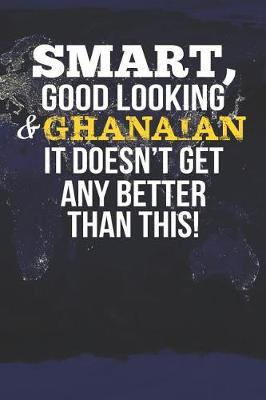 Smart, Good Looking & Ghanaian It Doesn't Get Any Better Than This! by Natioo Publishing