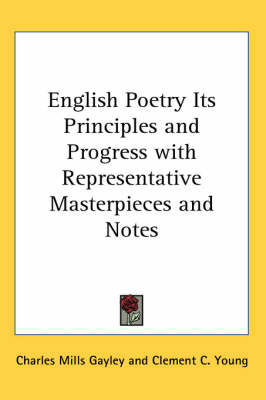 English Poetry Its Principles and Progress with Representative Masterpieces and Notes by Charles Mills Gayley image