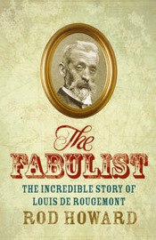 The Fabulist: The Incredible Story of Louis De Rougemont by Rod Howard image
